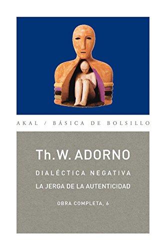 9788446016731: Dialectica Negativa- La Jerga De La Autenticidad / Negative Dialectic-The Jargon of Authenticity: Obra Completa / Cpmplete Works (Basica De Bolsillo) (Spanish Edition)