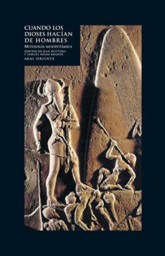 CUANDO LOS DIOSES HACIAN DE HOMBRES: MITOLOGIA MESOPOTAMICA: Jean Bottero, Samuel Noah Kramer (eds.)