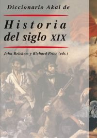 Dicc akal historia del siglo XIX/ Anal Dictionary Of History Of The XIX Century (Spanish Edition) (9788446018483) by J Belchem; R. Price