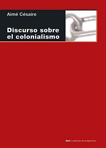 Discursos Sobre El Colonialismo/ Discourse On Colonialism (Cuestiones De Antagonismo/ Antagonism Matters) (Spanish Edition) (8446021676) by Aime Cesaire