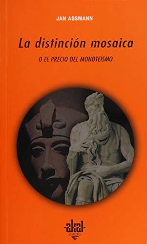 DISTINCION MOSAICA O EL PRECIO DEL MONOTEISMO: ASSMANN, JAN