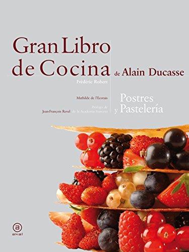9788446023289: Gran libro de cocina de Alain Ducasse. Postres. Postres y pasteles. Editorial AKAL (Spanish Edition)