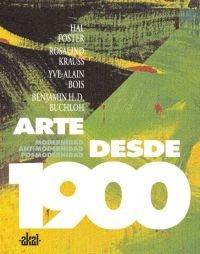Arte desde 1900 / Art Since 1900: Modernidad, antimodernidad, posmodernidad / Modernism, ...