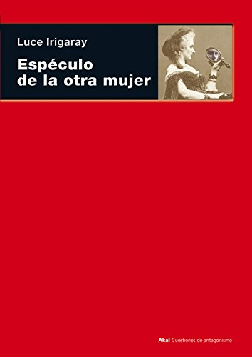 Especulo de la otra mujer / Speculum of the other Woman (Cuestiones De Antagonismo / Antagonism Matters) (Spanish Edition) (844602408X) by Irigaray, Luce