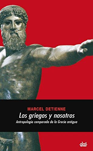 Griegos y nosotros, (Los) Antropologia comparada de la Grecia antigua: Detienne, Marcel