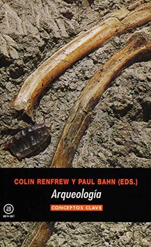 ARQUEOLOGIA. Conceptos Clave: RENFREW, Colin/ BAHN,