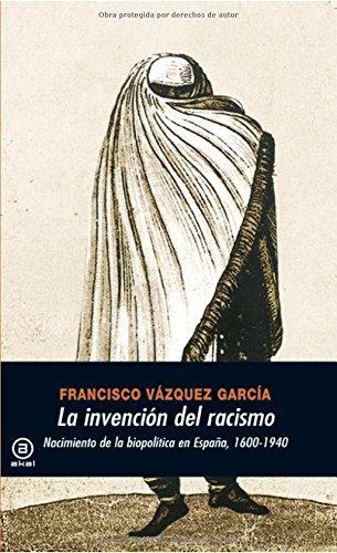 9788446027348: La invencion del racismo/ The Invention Of The Racism: Nacimiento De La Biopolotica En Espana (Spanish Edition)