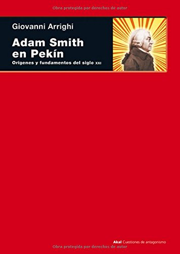 Adam Smith en Pekin/ Adam Smith In Pekin (Spanish Edition) (8446027356) by Giovanni Arrighi