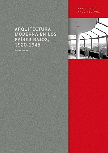 Arquitectura Moderna en los Paises Bajos (1920-1945): Rafael Garcia Garcia