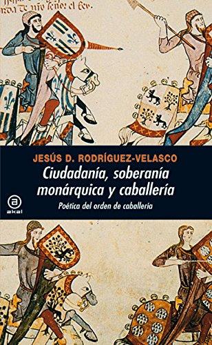 Ciudadania, soberania monarquica y caballeria: Poetica del orden de caballeria: Jesus D. ...