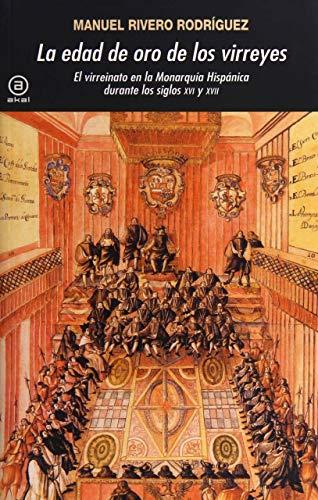 9788446028635: La edad de oro de los virreyes: El virreinato en la Monarquía Hispánica durante los siglos XVI y XVII (Universitaria)