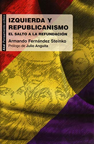 Izquierda y republicanismo / Left and Republicanism: El salto a la refundacion / The Jump to the ...