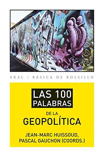 LAS 100 PALABRAS DE LA GEOPOLITICA: GAUCHON, Pascal/ HUISSOUD, Jean-Marc