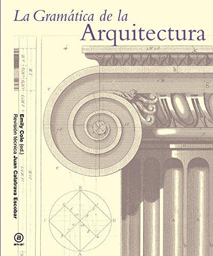 La gramática de la arquitectura: Emily Cole ( Ed.) Juan Calatrava Escobar ( Ed.)