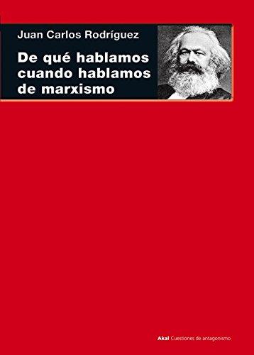 9788446038580: De qué hablamos cuando hablamos de marxismo. (Teoría, literatura y realidad histórica) (Cuestiones de antagonismo)