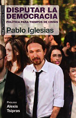 9788446039570: Disputar la democracia: Política para tiempos de crisis (Spanish Edition)