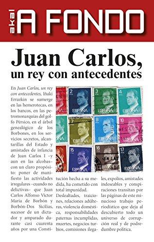 Juan Carlos, un rey con antecedentes (Spanish Edition): Iñaki Errazkin