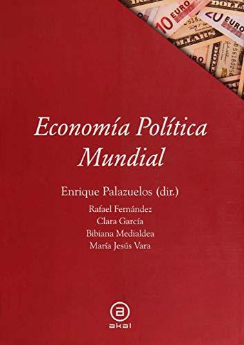Economía política mundial: ENRIQUE PALAZUELOS