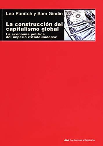 Construccion del capitalismo global, (La)La economia politica del imperio estadounidense: Panitch, ...