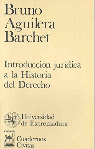 INTRODUCCION JURIDICA A LA HISTORIA DEL: AGUILERA BARCHET, BRUNO