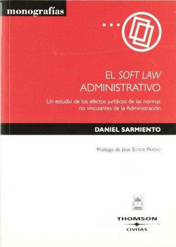 9788447029280: El soft law administrativo - Un estudio de los efectos jurídicos de las normas no vinculantes de la Administración (Monografía)