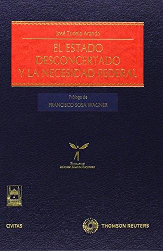 9788447032044: ESTADO DESCONCERTADO Y LA NECESIDAD FEDERAL