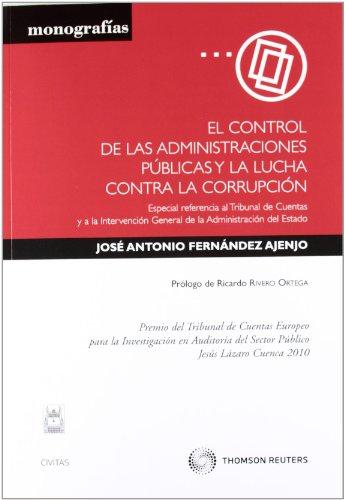9788447038107: El control de las Administraciones Públicas y la lucha contra la corrupción - Especial referencia al Tribunal de cuentas y a la Intervención General de la Administración del Estado (Monografía)