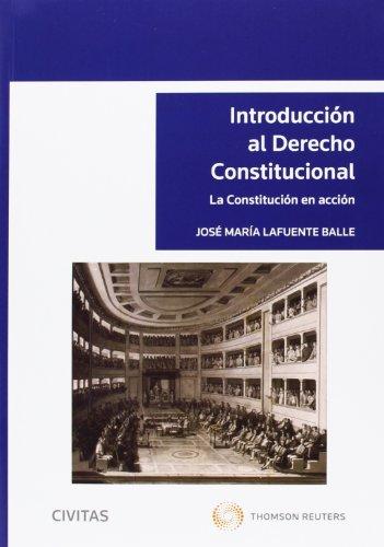 9788447039722: Introducción al Derecho Constitucional. La Constitución en acción. (Tratados y Manuales de Derecho)