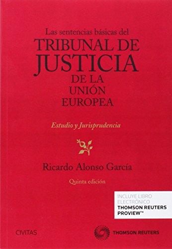 Las sentencias básicas del Tribunal de Justicia de la Unión Europea (Papel + e-book):...
