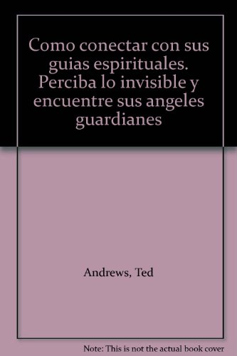 Como conectar con sus guias espirituales. Perciba lo invisible y encuentre sus angeles guardianes (9788447111572) by Andrews, Ted