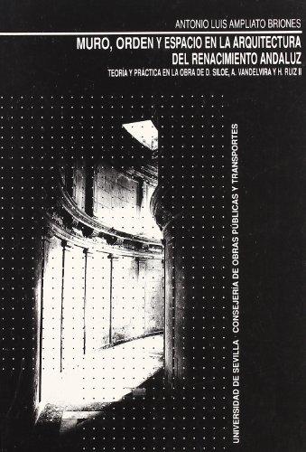 9788447203031: Muro, orden y espacio en la arquitectura del renacimiento andaluz : teoría y práctica en la obra de D. Siloé, A. Vandelvira y H. Ruiz II (Colección Kora)