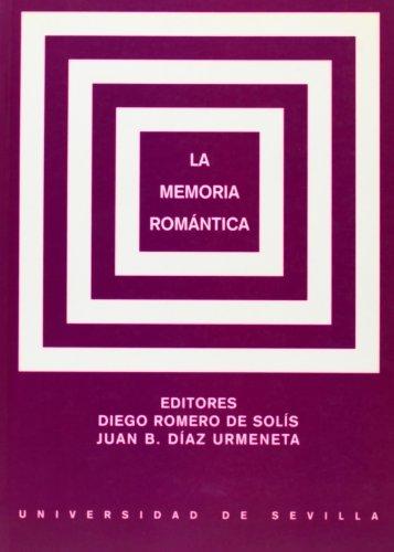 LA MEMORIA ROMANTICA: ROMERO DE SOLIS, D. / J. B. DIAZ URMENETA, EDS.