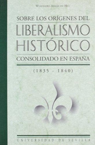 Sobre Los Origenes del Liberalismo Historico Consolidado: Wladimiro Adame De
