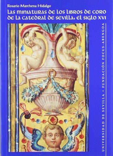 Las miniaturas de los libros de coro de la catedral de Sevilla : el siglo XVI - Marchena Hidalgo, Rosario