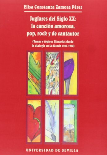 9788447205493: Juglares del siglo XX: La canción amorosa, pop, rock y de cantautor.: Temas y tópicos literarios desde la dialogía en la década 1980-1990 (Colección Abierta)