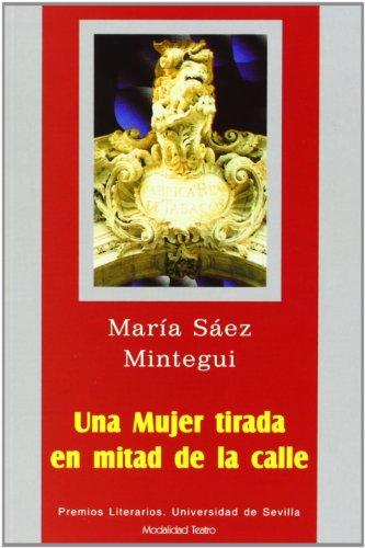 9788447206155: Una mujer tirada en mitad de la calle (Serie Premios Literarios de la Universidad de Sevilla. Teatro)