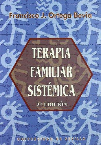 TERAPIA FAMILIAR SISTEMICA.: Francisco J. Ortega Bevia