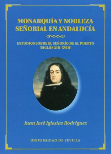 Monarquía y nobleza señorial en Andalucía : Juan José Iglesias