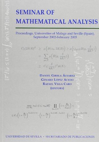SEMINAR OF MATHEMATICAL ANALYSIS: PROCEEDING, UNIVERSITIES OF MALAGA AND SEVILLE (SPAIN), SEPTEMBER 2002-FEBRUARY 2003 - Daniel Girela Alvarez, Genaro López Acedo, Rafael Villa Caro (eds.)
