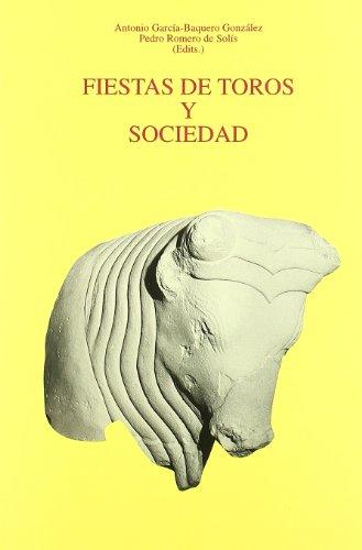 9788447208173: Fiestas de Toros y Sociedad : actas del Congreso Internacional, celebrado en Sevilla del 26 de noviembre al 1 de diciembre de 2001