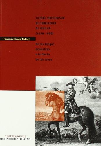 9788447208920: La Real Maestranza de Caballería de Sevilla (1670-1990).: De los juegos ecuestres a la fiesta de los toros (Colección Cultura Viva)