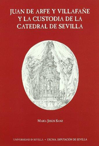 9788447208944: Juan de Arfe y Villafañe y la Custodia de la Catedral de Sevilla. (Serie Arte)