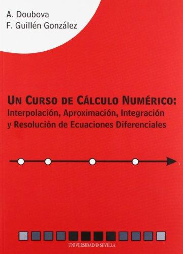 UN CURSO DE CALCULO NUMERICO: INTERPOLACIÓN, APROXIMACIÓN,: Anna Doudova (Autor),