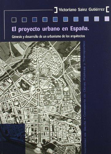 9788447210152: El Proyecto Urbano en Espana: Genesis y Desarrollo de un Urbanism o de los Arquitectos