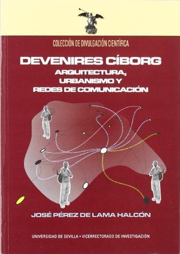 9788447210640: Devenires cíborg. Arquitectura, urbanismo y redes de comunicación. (Colección Divulgación Científica)