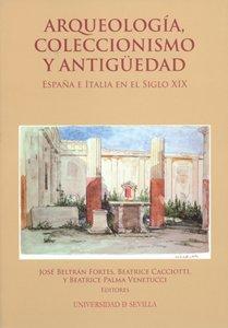 ARQUEOLOGIA, COLECCIONISMO Y ANTIGUEDAD. ESPAÑA E ITALIA EN EL SIGLO XIX: BELTRAN FORTES, J....