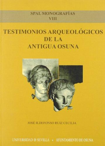 9788447210756: Testimonios arqueológicos de la antigua Osuna: 8 (Monografías SPAL Arqueología)