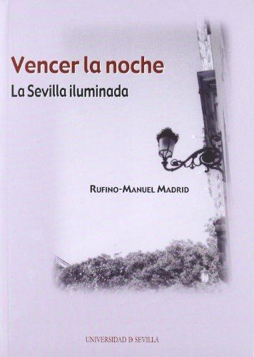 Vencer La Noche: La Sevilla Iluminada: Historia: Rufino-Manuel Madrid