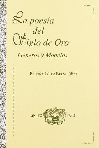 9788447211326: La poesía del Siglo de Oro : géneros y modelos : Encuentros celebrado en Sevilla y Córdoba del 26 al 29 de noviembre de 1990