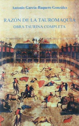 9788447211371: Razón de la tauromaquia : obra taurina completa